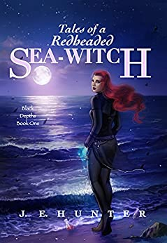 Tales of a Redheaded Sea-Witch (Black Depths Book 1) by [Hunter, J.E.]