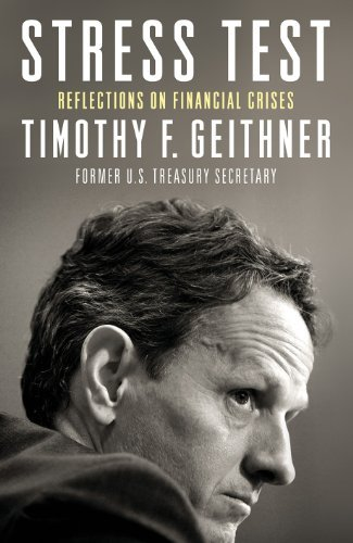 Stress Test: Reflections on Financial Crises by Timothy Geithner (2015-03-12)
