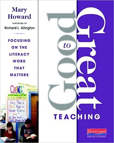 Good to Great Teaching: Focusing on the Literacy Work that Matters by Mary Howard (2012-08-29)