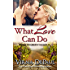 What Love Can Do (Sexy Small Town Contemporary Romance) (Home to Green Valley Book 1)