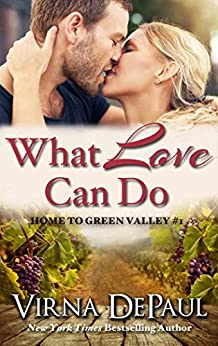 What Love Can Do (Sexy Small Town Contemporary Romance) (Home to Green Valley Book 1) by [DePaul, Virna]