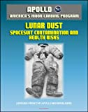 Apollo and America's Moon Landing Program - Lunar Dust and Astronaut Spacesuit Contamination, Lessons from the Apollo Moonwalkers, Evaluation of Health Risks to Future Lunar Explorers