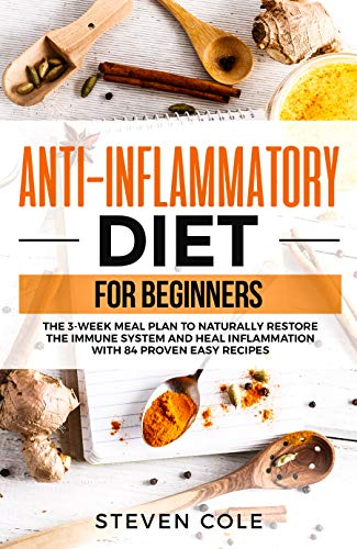 (Anti-Inflammatory Diet for Beginners: The 3 Week Meal Plan to Naturally Restore The Immune System and Heal Inflammation with 84 Proven Easy Recipes )