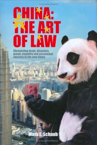 China: The Art Of Law: Chronicling Deals, Disasters, Greed, Stupidity, And Occasional Success In The New China