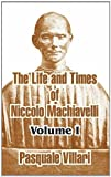The Life and Times of Niccolo Machiavelli, Pasquale Villari, 1410211711