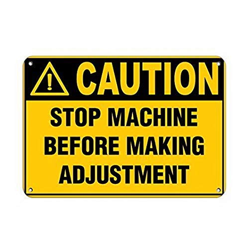 - Joycenie Tin Sign Great Aluminum Metal Sign Caution Stop Machine Before Making Adjustment Hazard Labels Wall Decor 12x8 Inch