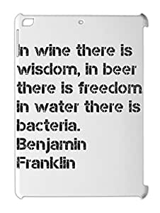 In wine there is wisdom, in beer there is freedom, in water iPad air plastic case