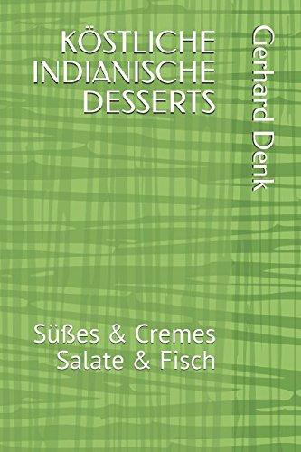 KÖSTLICHE INDIANISCHE DESSERTS: Süßes & Cremes - Salate & Fisch