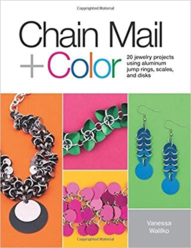 Chain Mail + Color: 20 Jewelry Projects Using Aluminum Jump Rings, Scales, and Disks by Vanessa Walilko (2015-03-03)