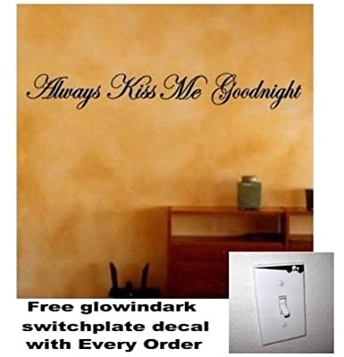 Always Kiss Me Goodnight Decal Wall Quote Lettering Sticker LARGE package come with glowindark switchplate decal