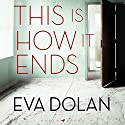 This Is How It Ends Audiobook by Eva Dolan Narrated by To Be Announced