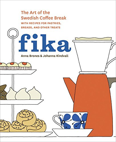 Fika: The Art of The Swedish Coffee Break, with Recipes for Pastries, Breads, and Other Treats by Anna Brones &  Johanna Kindvall