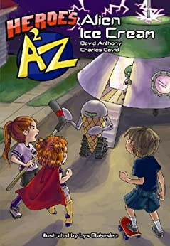 Heroes A2Z #1: Alien Ice Cream (Heroes A to Z, A Funny Chapter Book Series For Kids) by [Anthony, David, David Clasman, Charles]