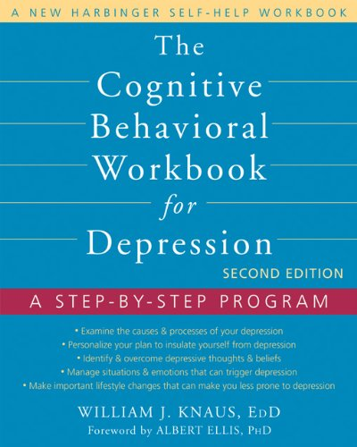 The Cognitive Behavioral Workbook for Depression: A Step-by-Step Program (A New Harbinger Self-Help Workbook)