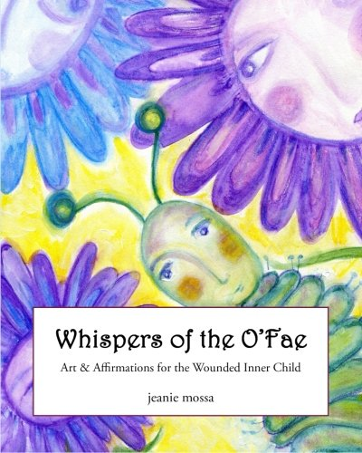 Whispers of the O'Fae: art & affirmations for the wounded inner child (The Enchanted Forest O'Fae) (Volume 1) (Fae Art)