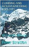 CLIMBING AND MOUNTAINEERING EXPLOITS: 20 True Life Accounts