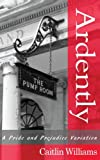 Ardently: A Pride and Prejudice Variation