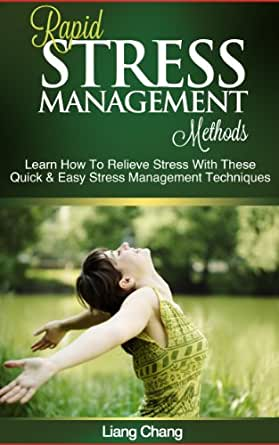 Rapid Stress Management Methods - Learn How To Relieve ...