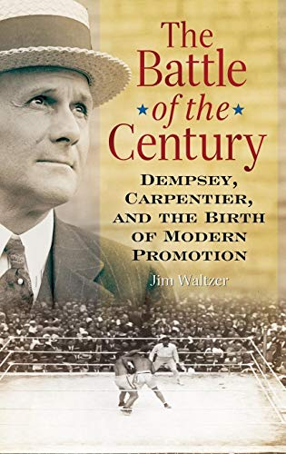 - The Battle of the Century: Dempsey, Carpentier, and the Birth of Modern Promotion