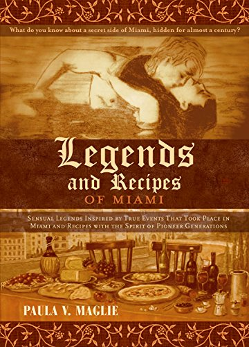 Legends and Recipes of Miami: SENSUAL LEGENDS INSPIRED BY TRUE EVENTS THAT TOOK PLACE IN MIAMI AND 116 RECIPES WITH THE SPIRIT OF PIONEER GENERATIONS (Best Places In Miami)
