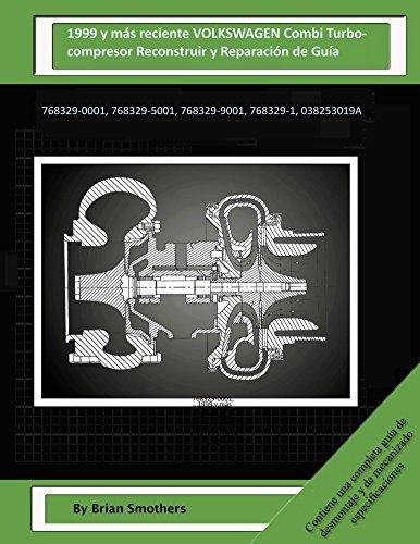 Descargar Libro 1999 Y Más Reciente Volkswagen Combi Turbocompresor Reconstruir Y Reparación De Guía: 768329-0001, 768329-5001, 768329-9001, 768329-1, 038253019a Brian Smothers