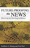 img - for Future-Proofing the News: Preserving the First Draft of History book / textbook / text book