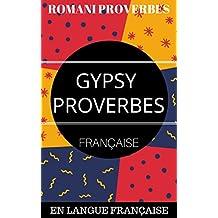GYPSY PROVERBS: ROMANI PROVERBS ( EN LANGUE FRANÇAISE ) (French Edition)