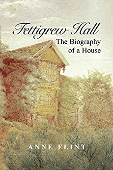 Fettigrew Hall - The Biography of a House by [Flint, Anne]