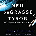 Space Chronicles: Facing the Ultimate Frontier Hörbuch von Neil deGrasse Tyson Gesprochen von: Mirron Willis