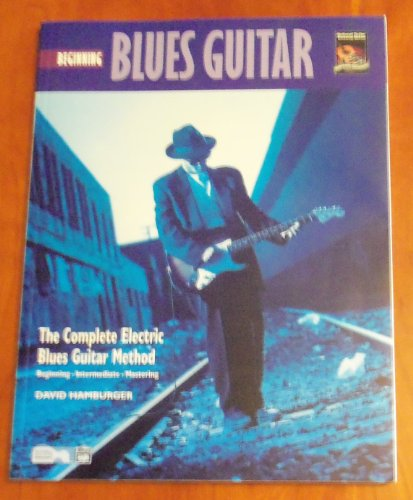 Beginning Blues Guitar (Without the CD) Beginning-Intermediate-Mastering (The Complete Electric Blues Guitar Method)