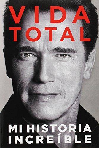 Descargar Libro Vida Total: Mi Historia Increible = Total Recall Arnold Schwarzenegger