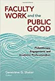 Faculty Work and the Public Good: Philanthropy, Engagement, and Academic Professionalism