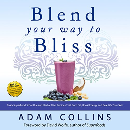 Blend Your Way to Bliss: Tasty Superfood Smoothie and Herbal Elixir Recipes That Burn Fat, Boost Energy and Beautify Your Skin, Blend Smarter, Book 1