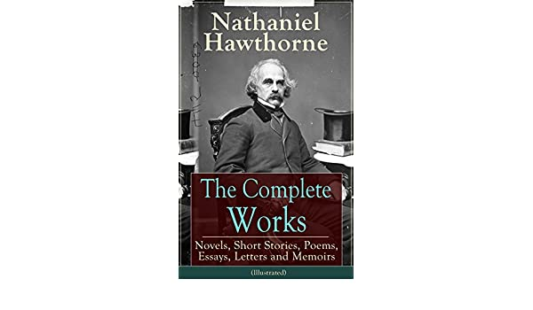 the complete works of nathaniel hawthorne novels short stories the complete works of nathaniel hawthorne novels short stories poems essays letters and memoirs illustrated the scarlet letter its adaptation
