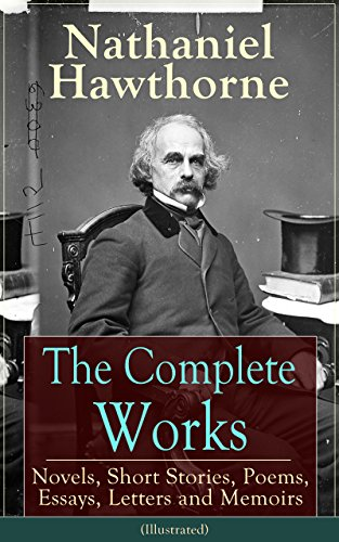the complete works of nathaniel hawthorne novels short stories the complete works of nathaniel hawthorne novels short stories poems essays