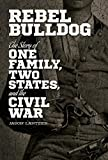 img - for Rebel Bulldog: The Story of One Family, Two States, and the Civil War book / textbook / text book