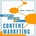 Growth Hacking with Content Marketing: How to Increase Website Traffic Audiobook by Mike Fishbein Narrated by Andrew J. Mason