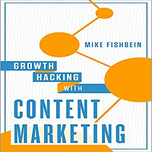 Growth Hacking with Content Marketing Audiobook