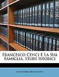 Francesco Cenci E la Sua Famiglia, Studi Istorici, Antonino Bertolotti, 1147357706
