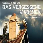 Das vergessene Mädchen: Ein Fall für Alexander Gerlach | Wolfgang Burger