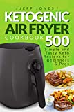 Ketogenic Air Fryer Cookbook: 500 Simple and Tasty Keto Recipes for Beginners and Pros
