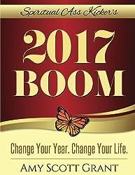 2017 Boom: Change Your Year. Change Your Life. (Spiritual Ass Kicker) (Volume 3)