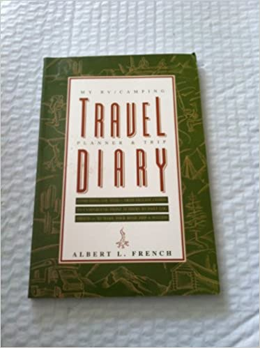 my rvcamping travel planner and trip diary everything you need from mileage charts to campground phone numbers to daily log pages for a successful albert