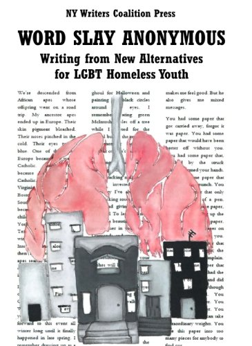 Word Slay Anonymous: Writing from NY Writers Coalition Workshops at New Alternatives for LGBT Homeless Youth