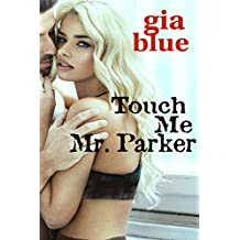 Touch Me, Mr. Parker (Tempting Mr. Parker Book 1)