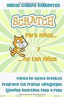 Scratch Para Niños... Y No Tan Niños: Aprende A