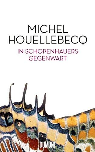 In Schopenhauers Gegenwart Gebundenes Buch – 14. September 2017 Michel Houellebecq Stephan Kleiner 3832198822 Arthur