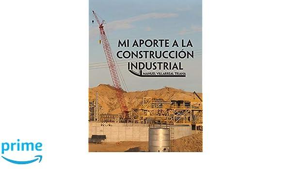 Mi Aporte a la Construccion Industrial: Amazon.es: Villarreal Triana Manuel: Libros