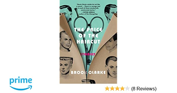 The Price Of The Haircut Stories Brock Clarke 9781616208172