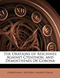 The Orations of Aeschines Against Ctesiphon, and Demosthenes de Coron, Demosthenes and Aeschines, 1146442912